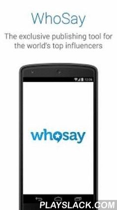 WhoSay Talent  Android App - playslack.com ,  This is the INVITE ONLY publishing app for celebrity members, WhoSay Talent.The WhoSay Talent app is a professional publishing tool for existing WhoSay celebrity clients. WhoSay's clients include top artists and influencers from film, television, fashion, sports, music, comedy and more. This app allows WhoSay's celebrity clients to publish their text, photos and videos to multiple social and mainstream media sites, including Facebook, Twitter…