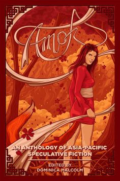 Amok: An Anthology of Asia-Pacific Speculative Fiction by Dominica Malcolm (Goodreads Author) (Editor/Contributor), Brett Adams (Goodreads Author) (Contributor), Jo Wu (Goodreads Author) (Contributor), Kris Williamson (Goodreads Author) (Contributor), Re Countries Of Asia, Indie Books, Traditional Art, Female Art, Science Fiction, Disney Characters, Fictional Characters, Author, Illustration