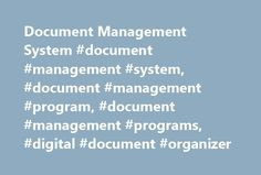 Document Management System #document #management #system, #document #management #program, #document #management #programs, #digital #document #organizer http://namibia.nef2.com/document-management-system-document-management-system-document-management-program-document-management-programs-digital-document-organizer/  # Transform your business with a document management system A document management system is a critical asset in speeding up processes, lowering risk, and reducing operational…
