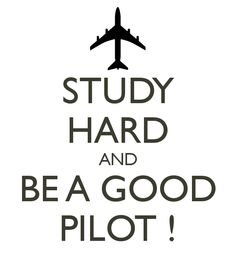 'STUDY HARD AND BE A GOOD PILOT !' Poster