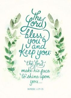 Numbers 6:24-25 The Lord bless you and keep you; the Lord make His face to shine upon you ...