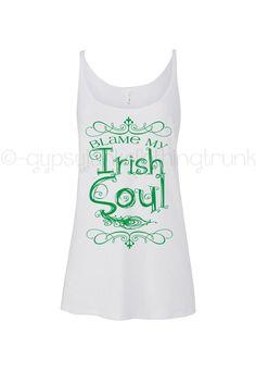 0b6e4d4c0 Irish Shirt, Blame My Irish Soul, St Patricks Day Shirt, Irish Tank Top
