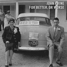 """John Prine """"For Better, or Worse"""""""