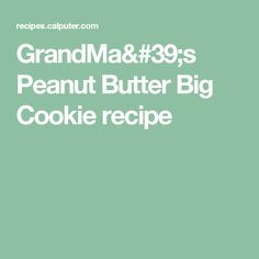 GrandMa's Peanut Butter Big Cookie recipe