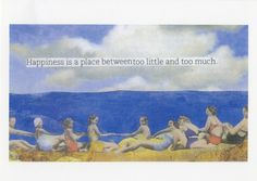 """""""Happiness is a place between too little and too much.""""  Local Wisdom  www.localwisdomcards.etsy.com"""