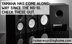 Yamaha has come along way since the NS-10. Check these out. http://homerecordinghome.com/yamaha-hs-5-review/