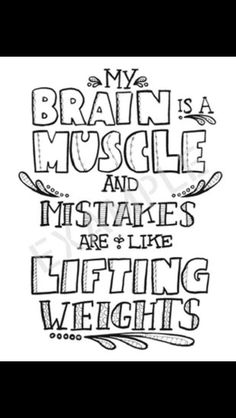 My brain is a muscle and mistakes are like lifting weights