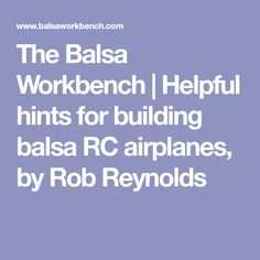 The Balsa Workbench | Helpful hints for building balsa RC airplanes, by Rob Reynolds