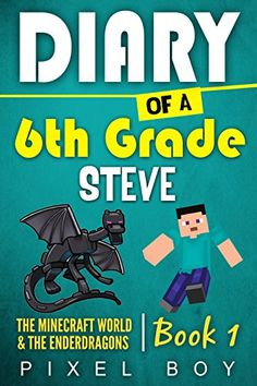 Minecraft Diary: Diary of a 6th Grade Steve - The Minecraft World and the Ender…