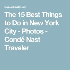 The 15 Best Things to Do in New York City - Photos - Condé Nast Traveler