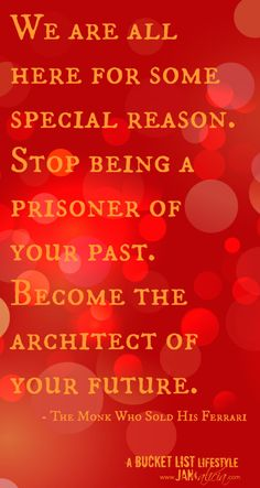 "Robin Sharma (The Monk Who Sold His Ferrari) Quote: ""We are all her for some special reason. Stop being a prisoner of your past. Become the architect of your future."" #quote #robinsharma http://janandalicia.com/wise-words/"