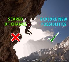 Explore new possibilities, don't be scared of change