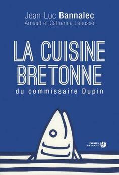 Découvrez La cuisine bretonne du commissaire Dupin de Jean-Luc Bannalec & Catherine Lebossé sur Booknode, la communauté du livre