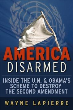 America Disarmed: Inside the U.N. and Obama's Scheme to Destroy the Second Amendment by Wayne LaPierre http://www.amazon.com/dp/1936488434/ref=cm_sw_r_pi_dp_HZSzub06DSZ8C