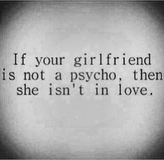 18 Best ideas for funny love quotes for girlfriend humor truths Cute Girlfriend Quotes, Psycho Girlfriend, Girlfriend Humor, Boyfriend Memes, Crazy Love Quotes, Quotes To Live By, Anniversary Quotes, True Quotes, Funny Quotes