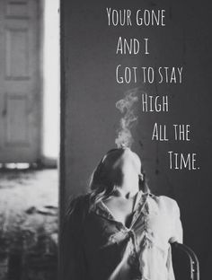 all the time, black and white, girl, gone, grunge, life, quotes, smoke, stay high, tove lo - habits