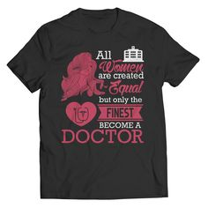 Limited Edition - All Women Are Created Equal But The Finest Become A Doctor