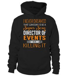 Director Of Events - Never Dreamed  #september #august #shirt #gift #ideas #photo #image #gift