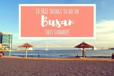 10 Free Things to Do in Busan this Summer :http://www.weegypsygirl.com/10-free-things-busan-summer/