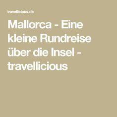 Mallorca - Eine kleine Rundreise über die Insel - travellicious