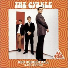 Red Rubber Ball - opened for the Beatles.