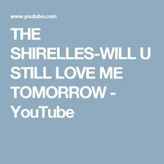 THE SHIRELLES-WILL U STILL LOVE ME TOMORROW - YouTube