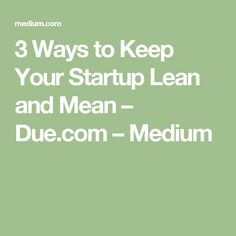 3 Ways to Keep Your Startup Lean and Mean – Due.com – Medium