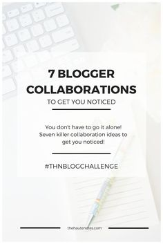 7 Blogger Collaborations to Get You Noticed | Looking for ways to team up with other bloggers? Check out this post with 7 kinds of collaborations to try.