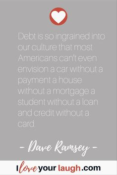 Dave Ramsey inspirational quote: Debt is so ingrained into our culture that most Americans can't even envision a car without a payment a house without a mortgage a student without a loan and credit without a card. We've been sold debt with such repetition Financial Guru, Financial Peace, Financial Literacy, Great Motivational Quotes, Inspirational Quotes, Budget Quotes, Dave Ramsey Quotes, Total Money Makeover, Budgeting Money