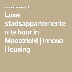 Luxe stadsappartementen te huur in Maastricht | Innova Housing
