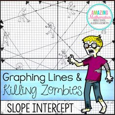 This zombie themed graphing activity will strengthen your students skills in graphing lines in slope intercept form.Students are given a graph with 12 zombies on it and 12 y=mx+b equations. Students will cut out each equation and graph the line on the zombie graph.