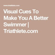 Visual Cues To Make You A Better Swimmer | Triathlete.com