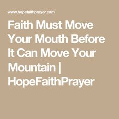 Faith Must Move Your Mouth Before It Can Move Your Mountain | HopeFaithPrayer