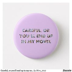 Shop Careful, or you'll end up in my novel (with faces) button created by Personalize it with photos & text or purchase as is! How To Make Buttons, Cool Pins, Novels, Faces, Cool Stuff, The Face, Face, Fiction, Romance Novels