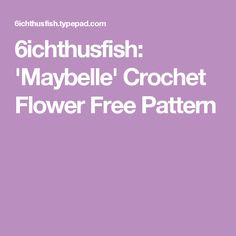 6ichthusfish: 'Maybelle' Crochet Flower Free Pattern