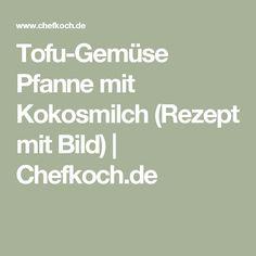 Tofu-Gemüse Pfanne mit Kokosmilch (Rezept mit Bild)   Chefkoch.de