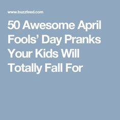 50 Awesome April Fools' Day Pranks Your Kids Will Totally Fall For
