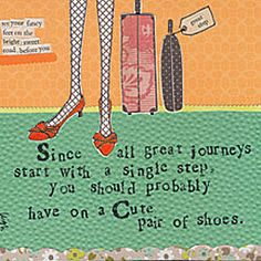Since all great journeys start with a single step, you should probably have on a cute pair of shoes.