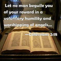 Colossians 2:18 Let no man beguile you of your reward in a ...