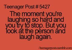 yup especially when your in class and your trying so hard not to make a scene but you look at the person and can't stop laughing!