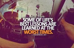 Inspirational Quotes For Life: Some of life's best lessons are learned at the wor...