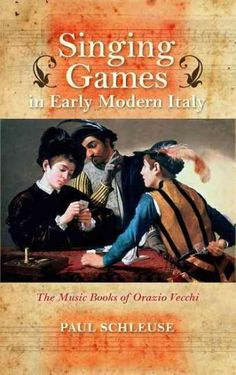 Singing Games in Early Modern Italy: The Music Books of Orazio Vecchi