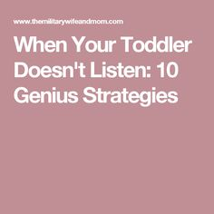 When Your Toddler Doesn't Listen: 10 Genius Strategies