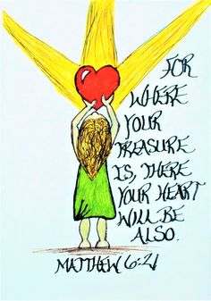 """""""For where your treasure is there your heart will be also."""" Matthew 6:21 (Scripture doodle of encouragement)"""