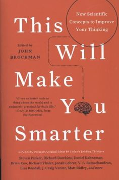 This Will Make You Smarter: New Scientific Concepts to Improve Your Thinking (Edge Question Series) by John Brockman: Ideas to expand your mind. #Books #Thinking #Books