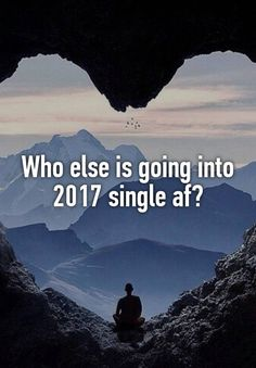 """""""Who else is going into 2017 single af?"""""""