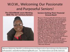 Women Obtaining Wealth is happy to welcome seniors to our online membership roster. The 21st Century Senior is actively marching to the beat of their own drum. I've been told that this is the perfect time for seniors to join an innovative group like W.O.W. - Welcome Aboard!