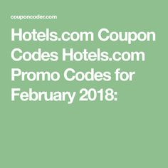 Hotels.com Coupon Codes Hotels.com Promo Codes for February 2018: