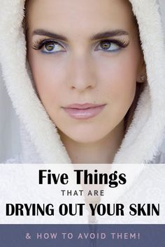 5 THINGS THAT ARE DRYING OUT YOUR SKIN (& HOW TO AVOID THEM!