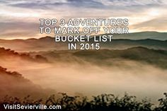 Top 3 Adventures to Mark Off Your Bucket List in 2015...I'm definitely going to try some of these this year. #SmokyMountains #MadeinTN